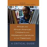 African and African American Children's and Adolescent Literature in the Classroom: A Critical Guide (Black Studies and Critical Thinking)