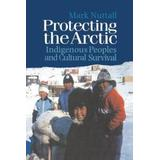 Protecting the Arctic: Indigenous Peoples and Cultural Survival
