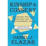 Kinship and Consent: Jewish Political Tradition and Its Contemporary Uses