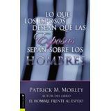 Lo Que Los Esposos Desean Que Las Esposas Sepan Sobre Los Hombres = What Husbands Wish Their Wives Knew about Men