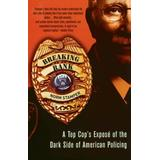 Breaking Rank: A Top Cop's Expos� of the Dark Side of American Policing
