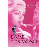 The Dame in the Kimono: Hollywood, Censorship, and the Production Code