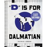 d Is for Dalmatian Easy Crosswords: 72 Relaxing Puzzles