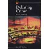 Debating Crime: Rhetoric and Reality
