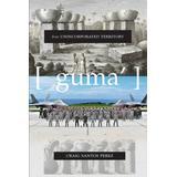 From Unincorporated Territory [Guma']