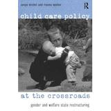 Child Care Policy at the Crossroads: Gender and Welfare State Restructuring