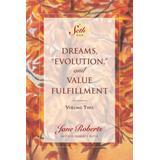 Dreams, Evolution, and Value Fulfillment, Volume Two: A Seth Book