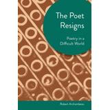 Poet Resigns: Poetry in a Difficult World