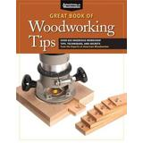 Great Book of Woodworking Tips: Over 650 Ingenious Workshop Tips, Techniques, and Secrets from the Experts at American Woodworker