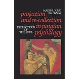 Projection and Re-Collection in Jungian Psychology: Reflections of the Soul