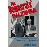 Democrats' Dilemma: Walter F. Mondale and the Liberal Legacy