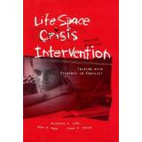 Life Space Crisis Intervention: Talking With Students in Conflict, 2nd Edition