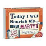 Today I Will Nourish My Inner Martyr Desktop Book: Desktop Affirmations for Cynics