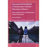 The Handbook of Mathematics Teacher Education: Volume 2 Tools and Processes in Mathematics Teacher Education (Second Edition) (International Handbook of Mathematics Teacher Education)