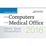 Using Computers in the Medical Office: Microsoft Word Excel and Powerpoint 2016