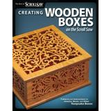 Creating Wooden Boxes on the Scroll Saw: Patterns and Instructions for Jewelry, Music, and Other Keepsake Boxes