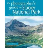 Photographer's Guide to Glacier National Park: Where to Find Perfect Shots and How to Take Them