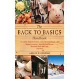 The Back to Basics Handbook: A Guide to Buying and Working Land, Raising Livestock, Enjoying Your Harvest, Household Skills and Crafts, and More