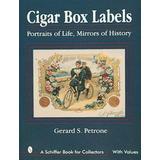 Cigar Box Labels: Portraits of Life, Mirrors of History