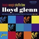 Boogie Woogie Shuffle Time - West Coast Blues from California's Greatest Piano Man 1945-1952 by Lloyd Glenn