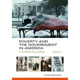 Poverty and the Government in America [2 Volumes]: A Historical Encyclopedia