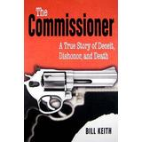 The Commissioner: A True Story of Deceit, Dishonor, and Death