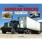Autocar Trucks of the 1960s