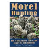 National Book Network Educational Books - Morel Hunting Paperback