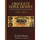 Obsolete Paper Money Issued by Banks in the United States, 1782-1866: A Study and Appreciation for the Numismatist and Historian
