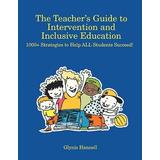 The Teacher S Guide to Intervention and Inclusive Education: 1000+ Strategies to Help All Students Succeed!