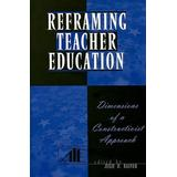 Reframing Teacher Education: Dimensions of a Constructionist Approach
