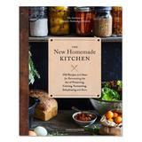 Chronicle Books Cookbooks - The New Homemade Kitchen Cookbook