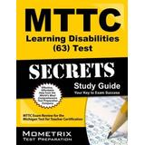Mttc Learning Disabilities (63) Test Secrets Study Guide: Mttc Exam Review for the Michigan Test for Teacher Certification