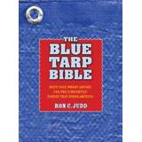 The Blue Tarp Bible: Best Uses, Worst Abuses for the (Unsightly) Fabric That Binds America