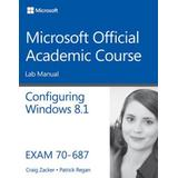 70-687 Configuring Windows 8.1 Lab Manual (Microsoft Official Academic Course Series) - Standalone book