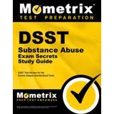 Dsst Substance Abuse Exam Secrets Study Guide: Dsst Test Review for the Dantes Subject Standardized Tests