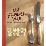 My French Vue: Bistro Cooking at Home