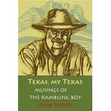 Texas, My Texas: Musings of the Rambling Boy; With a Foreword by Bryan Woolley