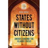 States without Citizens: Understanding the Islamic Crisis