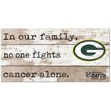 Green Bay Packers 2021 NFL Crucial Catch 6'' x 12'' In Our Family No One Fights Cancer Alone Sign