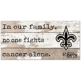 New Orleans Saints 2021 NFL Crucial Catch 6'' x 12'' In Our Family No One Fights Cancer Alone Sign