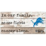"""""""Detroit Lions 2021 NFL Crucial Catch 6'' x 12'' In Our Family No One Fights Cancer Alone Sign"""""""
