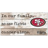 """""""San Francisco 49ers 2021 NFL Crucial Catch 6'' x 12'' In Our Family No One Fights Cancer Alone Sign"""""""