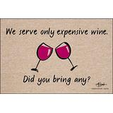 HIGH COTTON Funny Welcome Doormat - We Serve Only Expensive Wine. Did You Bring Any?