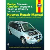Dodge Caravan Chrysler Voyager & Town & Country 2003 thru 2007 Haynes Repair Manual: 2003 thru 2007 (Haynes Automotive Repair Manual)