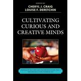 Cultivating Curious and Creative Minds: The Role of Teachers and Teacher Educators, Part II (Teacher Education Yearbook (Paper)) (Teacher Education Yearbook (Paperback))