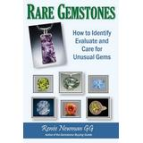 Rare Gemstones: How to Identify, Evaluate and Care for Unusual Gems