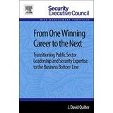From One Winning Career to the Next: Transitioning Public Sector Leadership and Security Expertise to the Business Bottom Line (Security Executive Council Risk Management Portfolio)