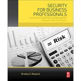 Security for Business Professionals: How to Plan, Implement, and Manage Your Company's Security Program