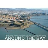 Around the Bay: Man-Made Sites of Interest in the San Francisco Bay Region (The Center for Land Use Interpretation American Regional Landscape Series)